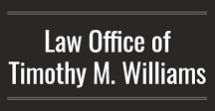 Law Office of Timothy M. Williams